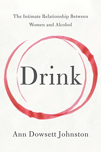 9780062241801: Drink: The Intimate Relationship Between Women and Alcohol