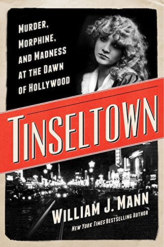 Tinseltown: Murder, Morphine, and Madness at the Dawn of Hollywood: Mann, William J.