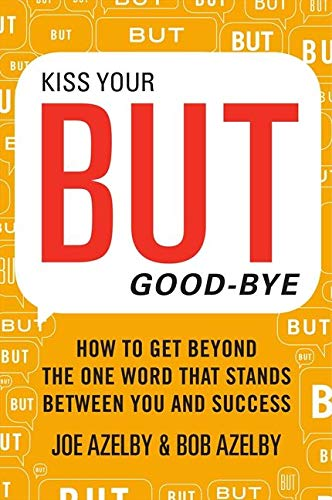 9780062246981: Kiss Your BUT Good-Bye: How to Get Beyond the One Word That Stands Between You and Success