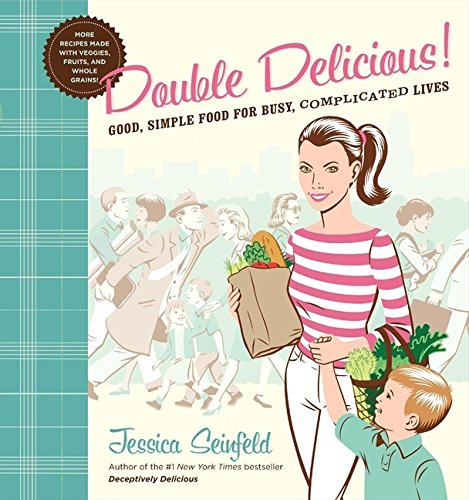 Double Delicious: Good, Simple Food for Busy, Complicated Lives: Seinfeld, Jessica
