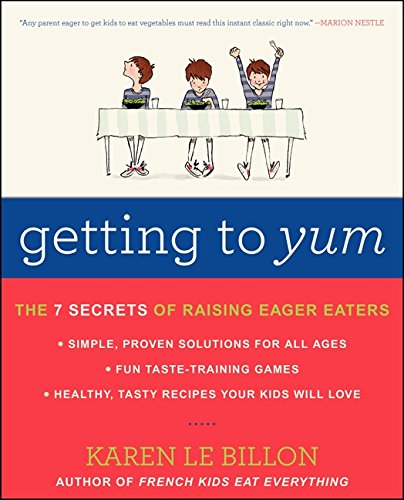 9780062248701: Getting to YUM: The 7 Secrets of Raising Eager Eaters