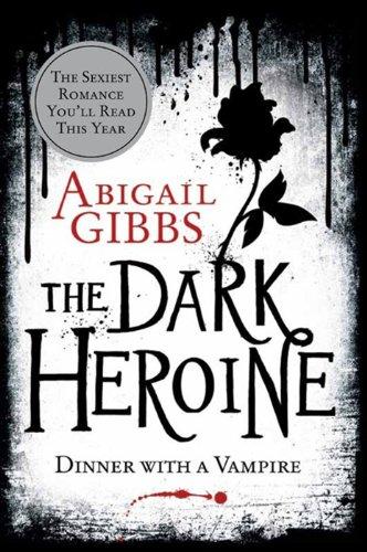 9780062248732: The Dark Heroine: Dinner with a Vampire