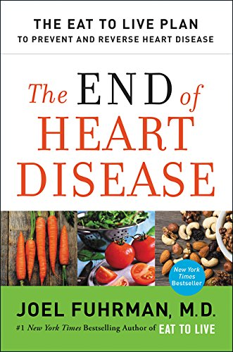 9780062249357: The End of Heart Disease: The Eat to Live Plan to Prevent and Reverse Heart Disease