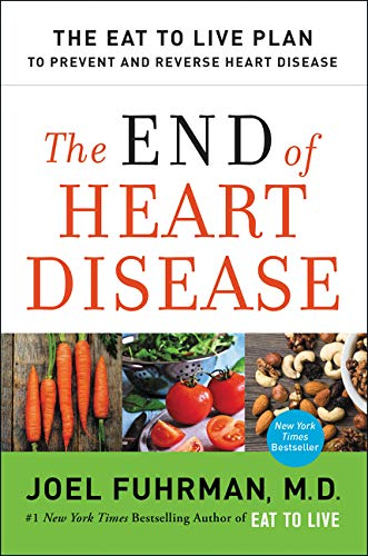9780062249364: The End of Heart Disease: The Eat to Live Plan to Prevent and Reverse Heart Disease