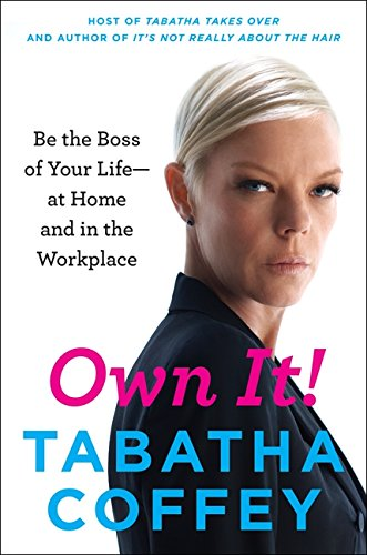 9780062251008: Own It!: Be the Boss of Your Life - at Home and in the Workplace