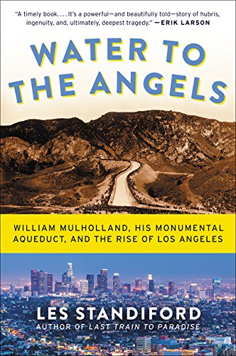 9780062251459: Water to the Angels: William Mulholland, His Monumental Aqueduct, and the Rise of Los Angeles