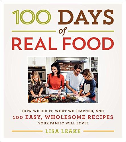 100 Days of Real Food: How We: Leake, Lisa