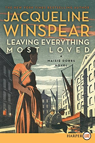 9780062253446: Leaving Everything Most Loved: A Maisie Dobbs Novel