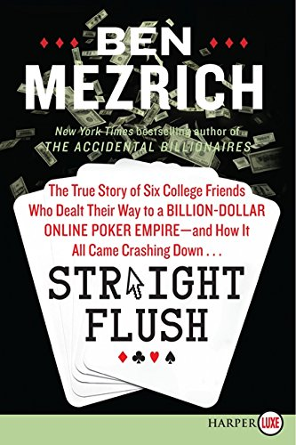 9780062253675: Straight Flush: The True Story of Six College Friends Who Dealt Their Way to a Billion-Dollar Online Poker Empire--And How It All Came