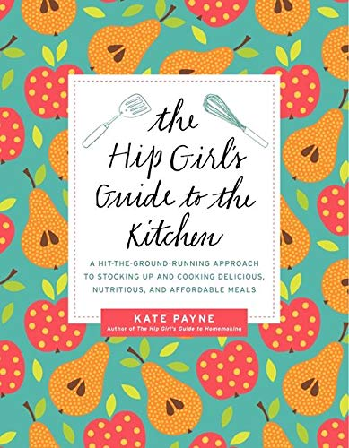 9780062255402: The Hip Girl's Guide to the Kitchen: A Hit-the-Ground Running Approach to Stocking Up and Cooking Delicious, Nutritious, and Affordable Meals