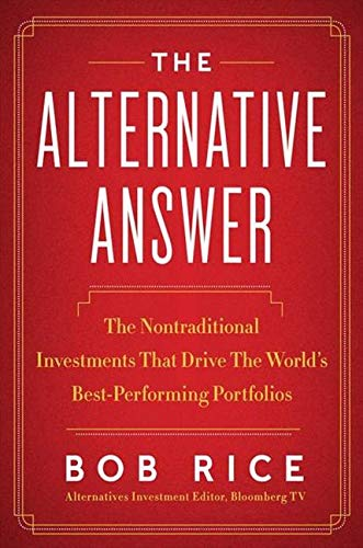 9780062257901: The Alternative Answer: The Nontraditional Investments That Drive the World's Best-Performing Portfolios
