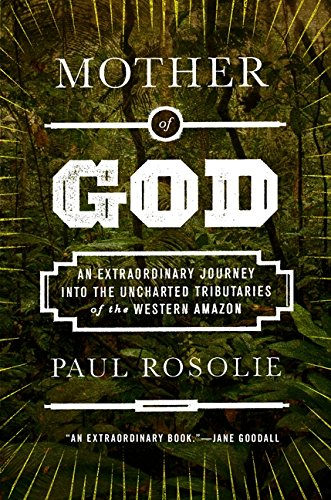 9780062259516: Mother of God: An Extraordinary Journey into the Uncharted Tributaries of the Western Amazon