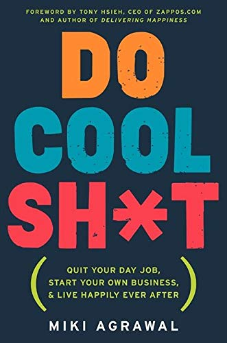 9780062261533: Do Cool Sh*t: Quit Your Day Job, Start Your Own Business, and Live Happily Ever After