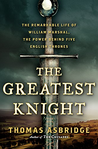 9780062262059: The Greatest Knight: The Remarkable Life of William Marshal, the Power Behind Five English Thrones