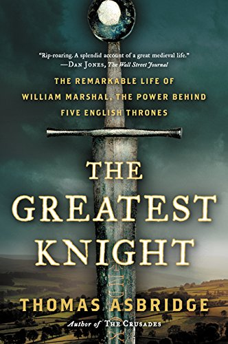 9780062262066: The Greatest Knight: The Remarkable Life of William Marshal, the Power Behind Five English Thrones