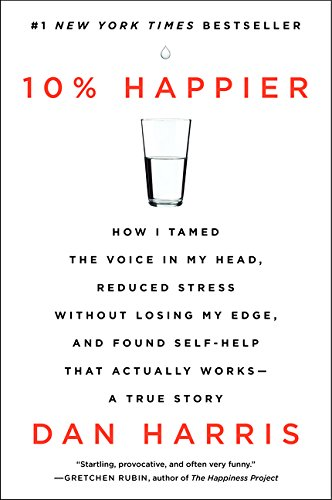 9780062265432: 10% Happier: How I Tamed the Voice in My Head, Reduced Stress Without Losing My Edge, and Found Self-Help That Actually Works--A Tr