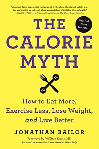 9780062267337: The Calorie Myth: How to Eat More, Exercise Less, Lose Weight, and Live Better