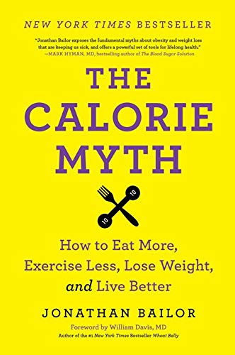 9780062267344: The Calorie Myth: How to Eat More, Exercise Less, Lose Weight, and Live Better