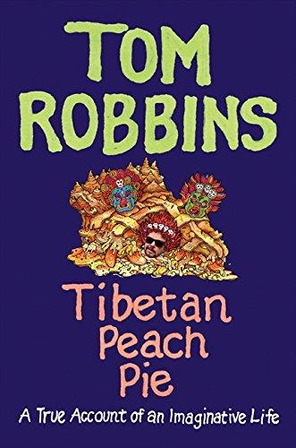 Tibetan Peach Pie: A True Account of: Robbins, Tom