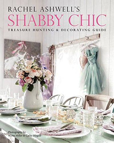 9780062267443: Rachel Ashwell's Shabby Chic Treasure Hunting & Decorating Guide