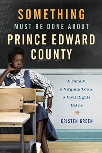 9780062268679: Something Must Be Done About Prince Edward County: A Family, a Virginia Town, a Civil Rights Battle