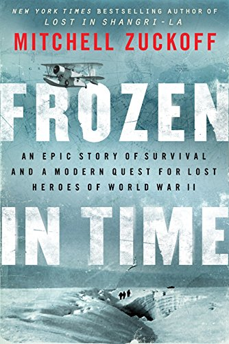 9780062269379: Frozen in Time: An Epic Story of Survival and a Modern Quest for Lost Heroes of World War II