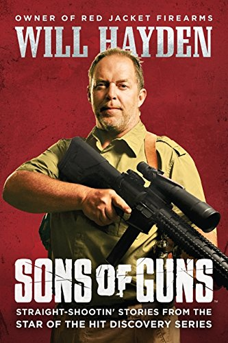 9780062270023: Sons of Guns: Straight-Shootin' Stories from the Star of the Hit Discovery Series