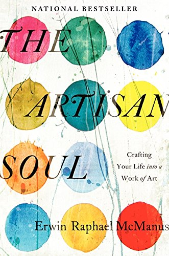 9780062270276: The Artisan Soul: Crafting Your Life into a Work of Art