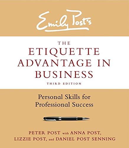The Etiquette Advantage in Business, Third Edition: Personal Skills for Professional Success: Post,...