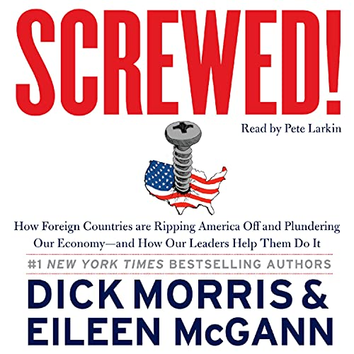 9780062270740: Screwed!: How Foreign Countries Are Ripping America Off and Plundering Our Economy - And How Our Leaders Help Them Do It