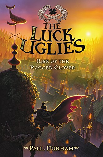 The Luck Uglies #3: Rise of the Ragged Clover: Paul Durham