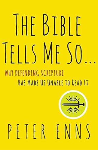 9780062272034: The Bible Tells Me So: Why Defending Scripture Has Made Us Unable to Read It