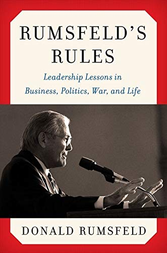 Rumsfeld's Rules; Leadership Lessons in Business, Politics, War, and Life