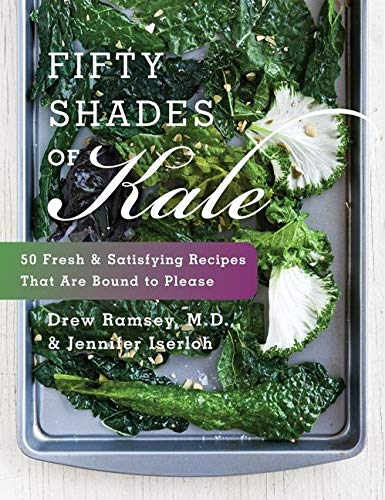 9780062272881: Fifty Shades of Kale: 50 Fresh and Satisfying Recipes That Are Bound to Please