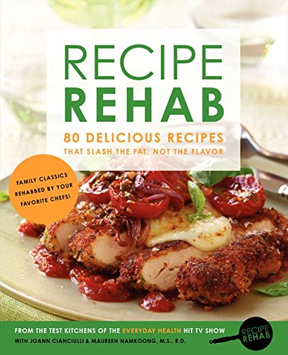 9780062272904: Recipe Rehab: 80 Delicious Recipes That Slash the Fat, Not the Flavor
