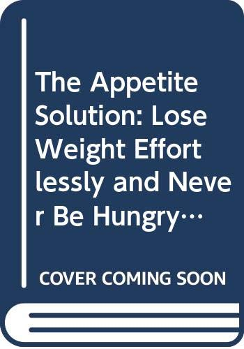 9780062273529: The Appetite Solution: Lose Weight Effortlessly and Never Be Hungry Again