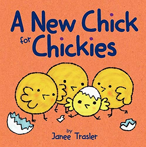 A New Chick for Chickies: Trasler, Janee; Trasler,