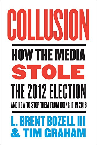9780062274724: Collusion: How the Media Stole the 2012 Election---and How to Stop Them from Doing It in 2016