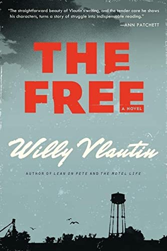 The Free: A Novel: Vlautin, Willy