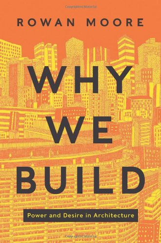 9780062277534: Why We Build: Power and Desire in Architecture