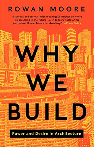 9780062277565: Why We Build: Power and Desire in Architecture