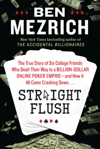 9780062277718: Straight Flush: The True Story of Six College Friends Who Dealt Their Way to a Billion-Dollar Online Poker Empire--and How It All Came Crashing Down . . .