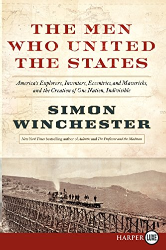 9780062278517: The Men Who United the States: America's Explorers, Inventors, Eccentrics and Mavericks, at the Creation of One Nation, Indivisible