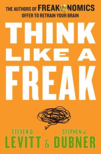 9780062279194: Think Like a Freak: The Authors of Freakonomics Offer to Retrain Your Brain