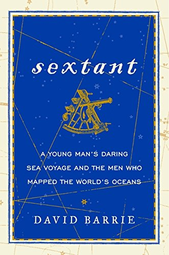 9780062279347: Sextant: A Young Man's Daring Sea Voyage and the Men Who Mapped the World's Oceans