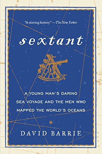 Sextant: A Young Man's Daring Sea Voyage and the Men Who Mapped the World's Oceans: ...