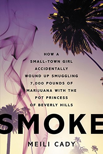 9780062281906: Smoke: How a Small-Town Girl Accidentally Wound Up Smuggling 7,000 Pounds of Marijuana with the Pot Princess of Beverly Hills