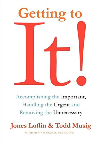 9780062282422: Getting to It: Accomplishing the Important, Handling the Urgent, and Removing the Unnecessary
