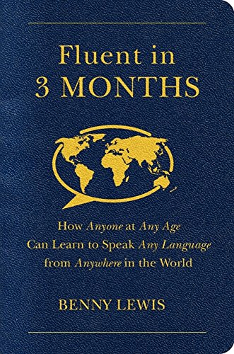 9780062282699: Fluent in 3 Months: How Anyone at Any Age Can Learn to Speak Any Language from Anywhere in the World
