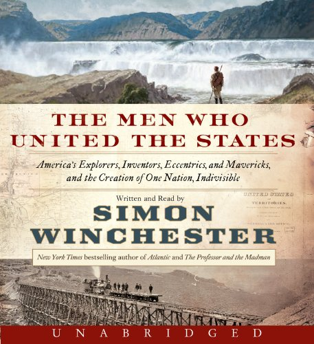 9780062282811: The Men Who United the States: America's Explorers, Inventors, Eccentrics and Mavericks, and the Creation of One Nation, Indivisible